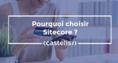 Pourquoi choisir Sitecore